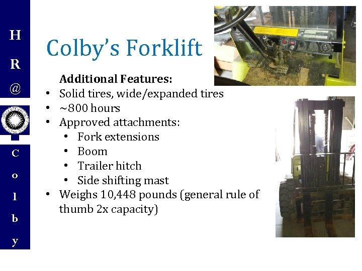 H R @ Colby's Forklift • • • C o l b y •