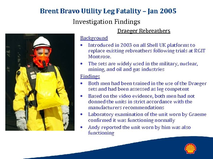 Brent Bravo Utility Leg Fatality – Jan 2005 Investigation Findings Draeger Rebreathers Background •