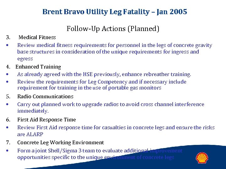 Brent Bravo Utility Leg Fatality – Jan 2005 Follow-Up Actions (Planned) 3. • Medical