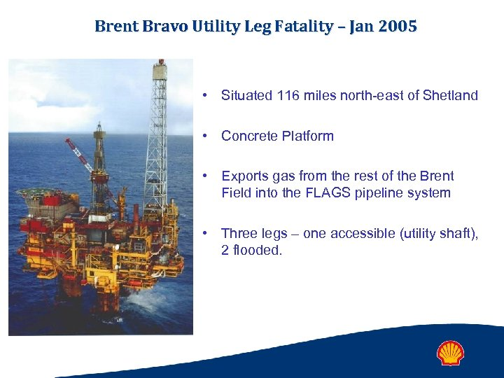 Brent Bravo Utility Leg Fatality – Jan 2005 • Situated 116 miles north-east of