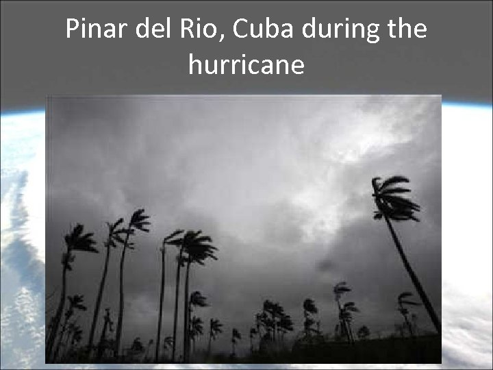 Pinar del Rio, Cuba during the hurricane