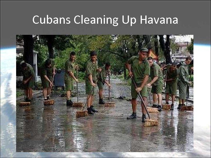 Cubans Cleaning Up Havana