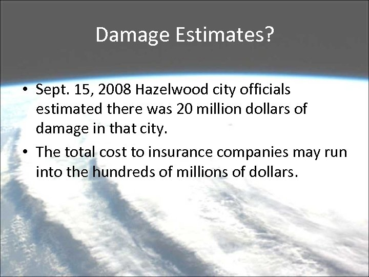 Damage Estimates? • Sept. 15, 2008 Hazelwood city officials estimated there was 20 million