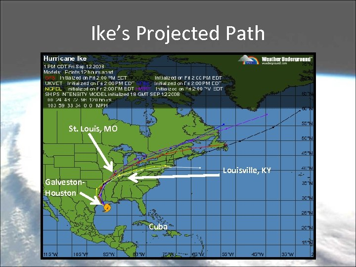 Ike's Projected Path St. Louis, MO Louisville, KY Galveston. Houston Cuba