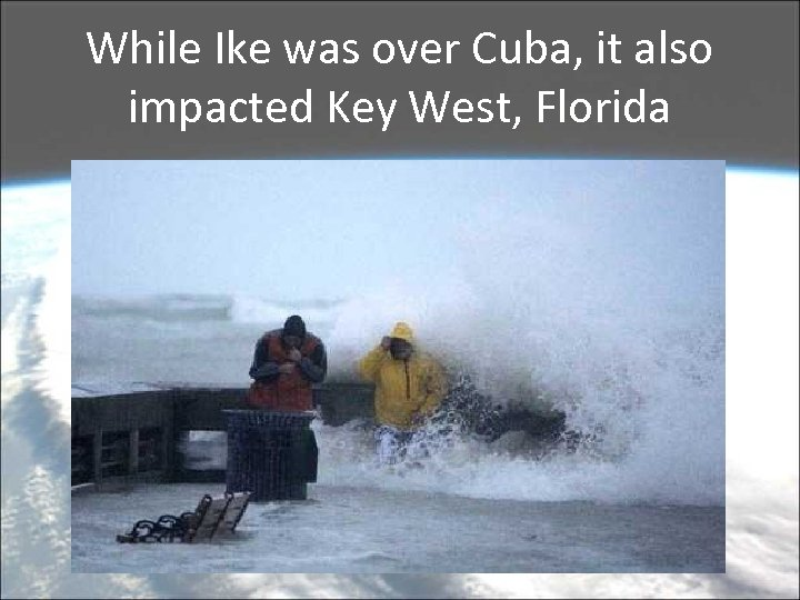 While Ike was over Cuba, it also impacted Key West, Florida