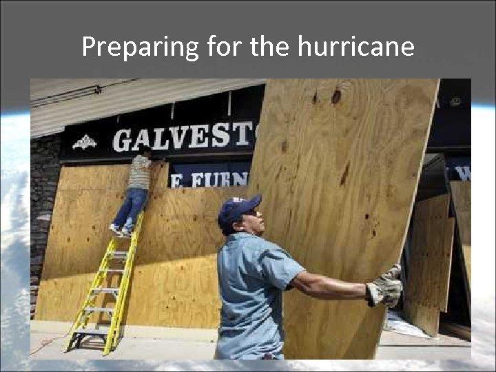 Preparing for the hurricane