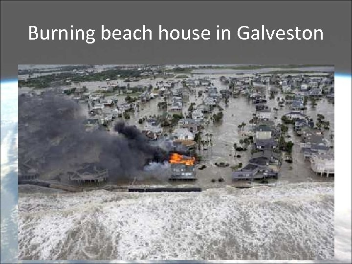 Burning beach house in Galveston