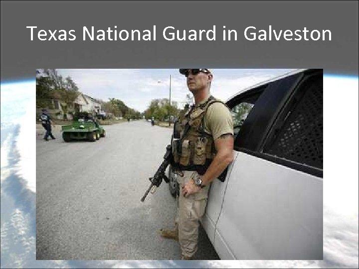 Texas National Guard in Galveston