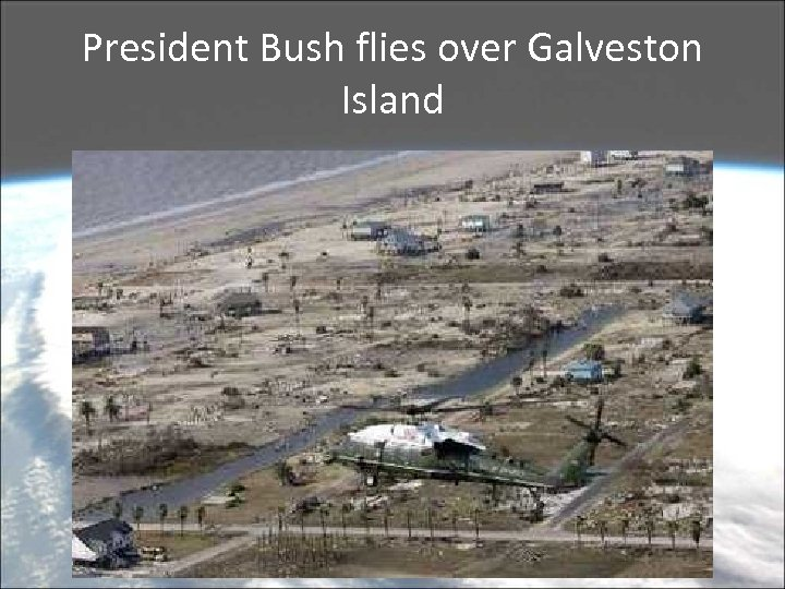 President Bush flies over Galveston Island