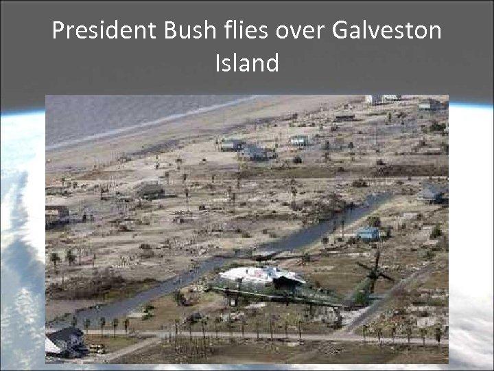 President Bush flies over Galveston Island