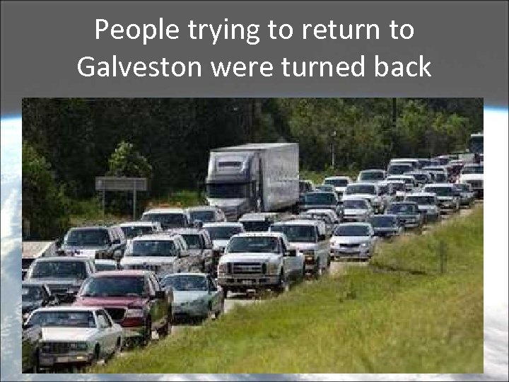 People trying to return to Galveston were turned back