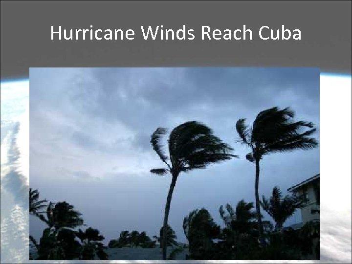 Hurricane Winds Reach Cuba