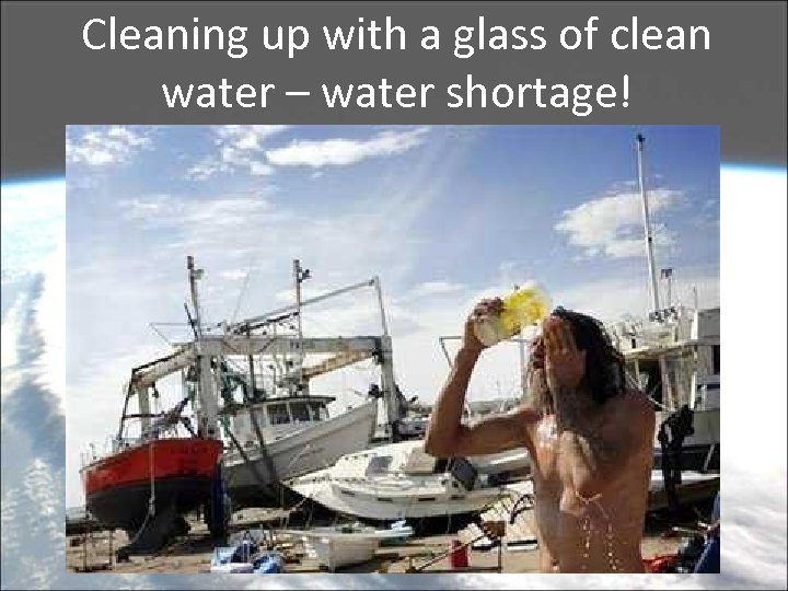 Cleaning up with a glass of clean water – water shortage!