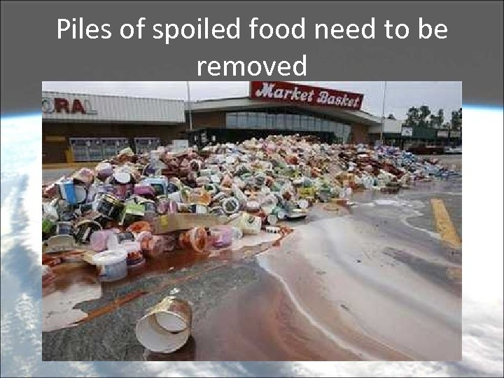 Piles of spoiled food need to be removed