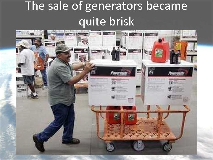 The sale of generators became quite brisk