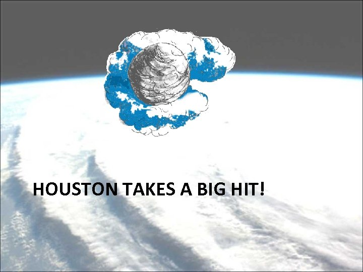 HOUSTON TAKES A BIG HIT!