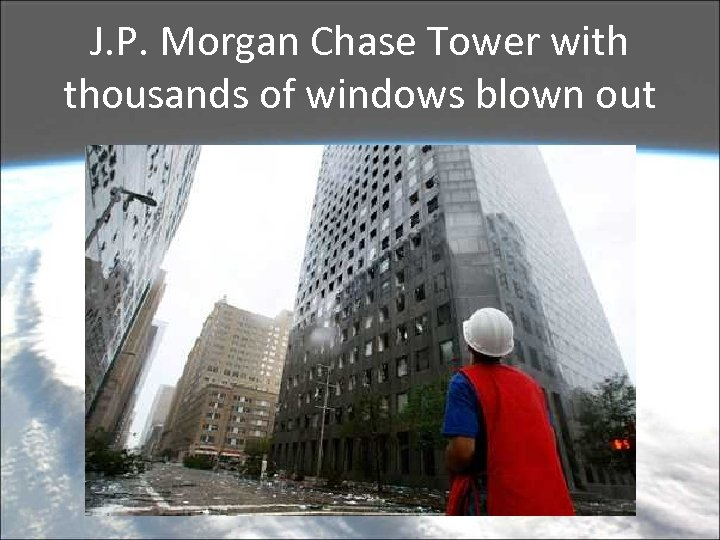 J. P. Morgan Chase Tower with thousands of windows blown out