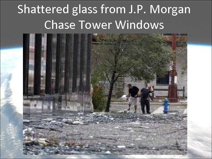 Shattered glass from J. P. Morgan Chase Tower Windows