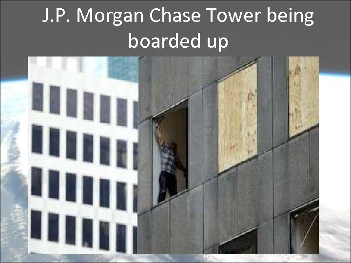 J. P. Morgan Chase Tower being boarded up
