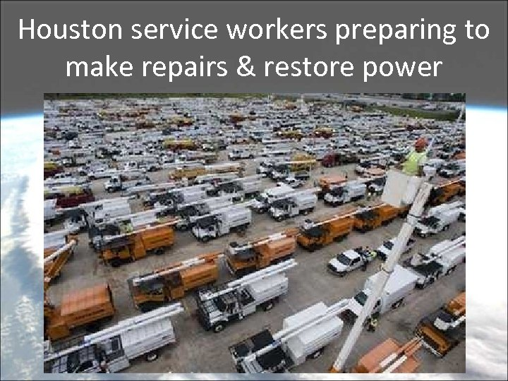 Houston service workers preparing to make repairs & restore power