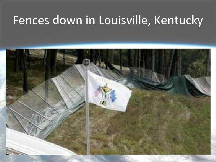 Fences down in Louisville, Kentucky