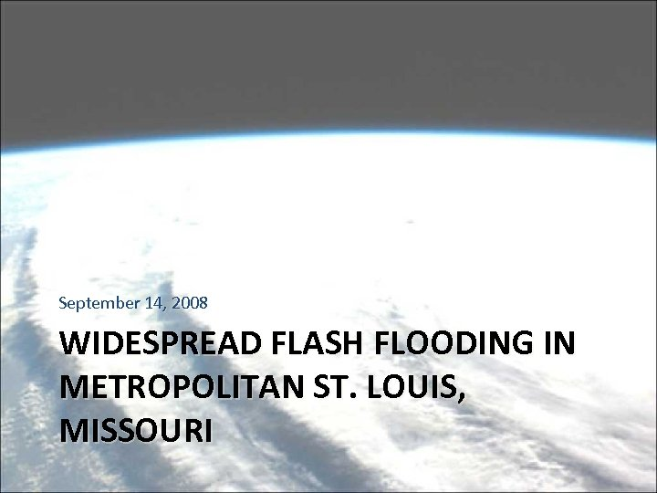 September 14, 2008 WIDESPREAD FLASH FLOODING IN METROPOLITAN ST. LOUIS, MISSOURI