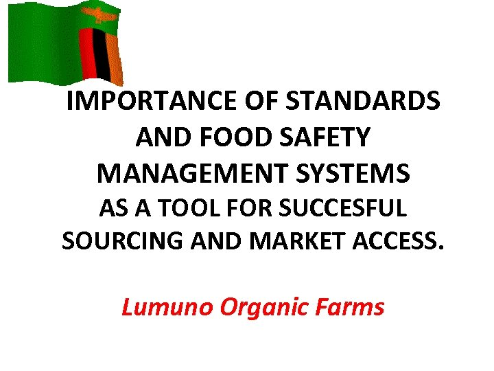 IMPORTANCE OF STANDARDS AND FOOD SAFETY MANAGEMENT SYSTEMS AS A TOOL FOR SUCCESFUL SOURCING