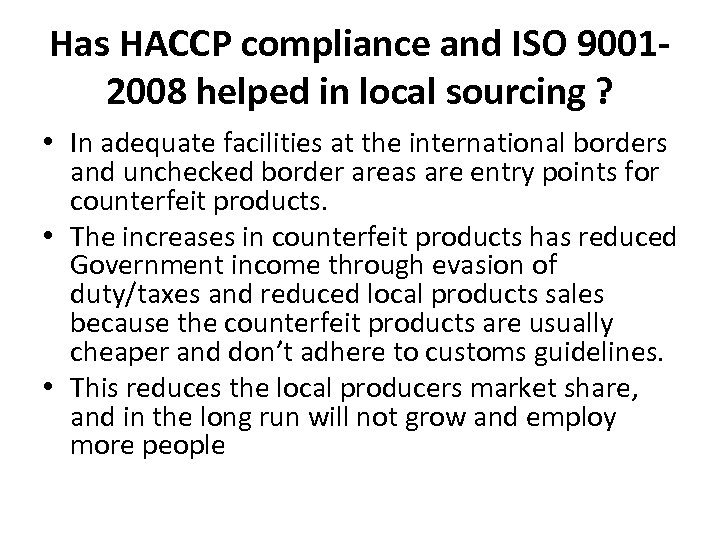 Has HACCP compliance and ISO 90012008 helped in local sourcing ? • In adequate