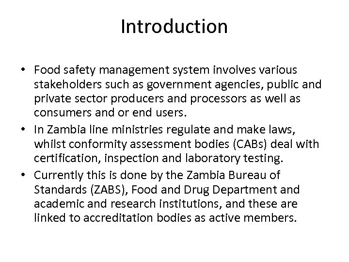 Introduction • Food safety management system involves various stakeholders such as government agencies, public