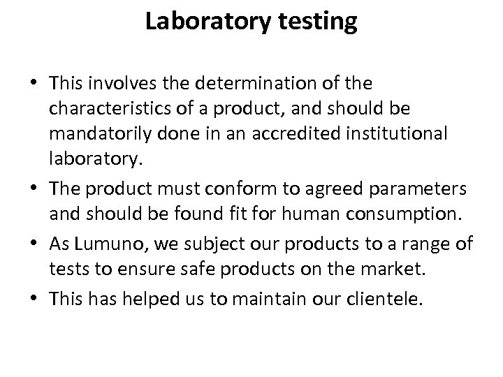 Laboratory testing • This involves the determination of the characteristics of a product, and