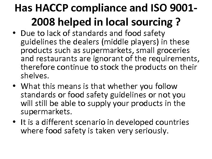 Has HACCP compliance and ISO 90012008 helped in local sourcing ? • Due to