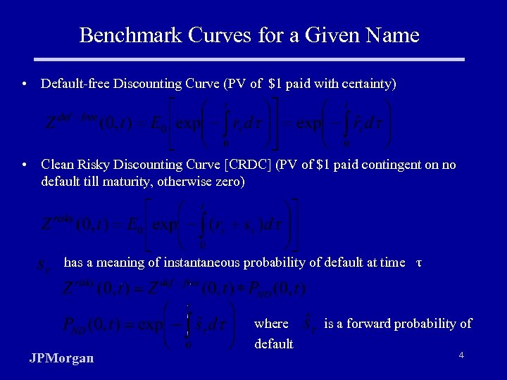 Benchmark Curves for a Given Name • Default-free Discounting Curve (PV of $1 paid