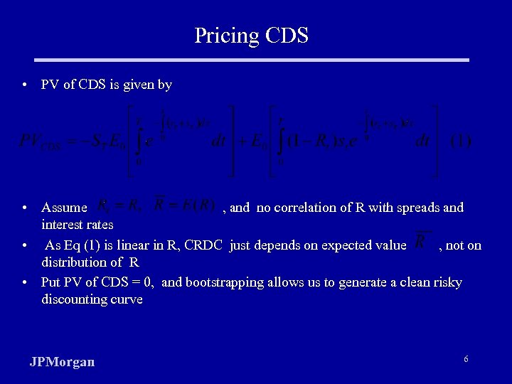 Pricing CDS • PV of CDS is given by • Assume , and no