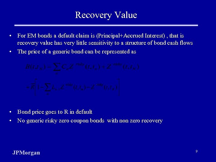Recovery Value • For EM bonds a default claim is (Principal+Accrued Interest) , that