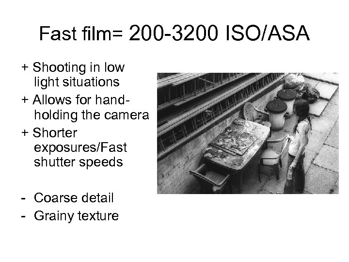Fast film= 200 -3200 ISO/ASA + Shooting in low light situations + Allows for