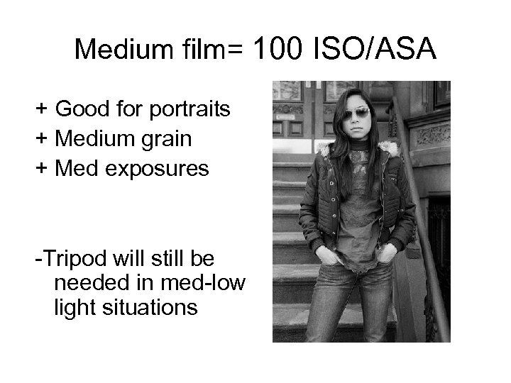 Medium film= 100 ISO/ASA + Good for portraits + Medium grain + Med exposures