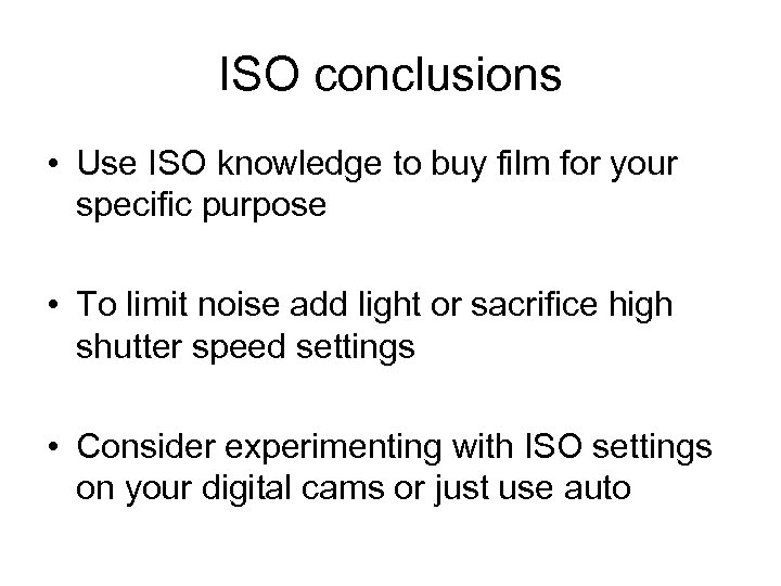 ISO conclusions • Use ISO knowledge to buy film for your specific purpose •