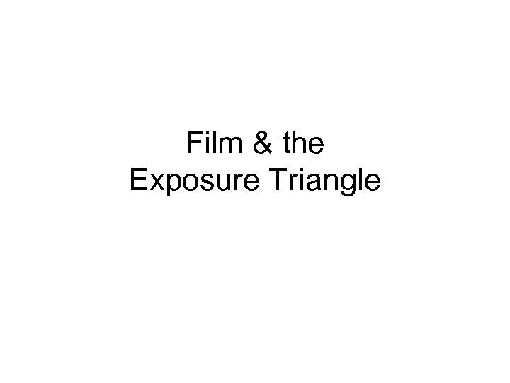 Film & the Exposure Triangle