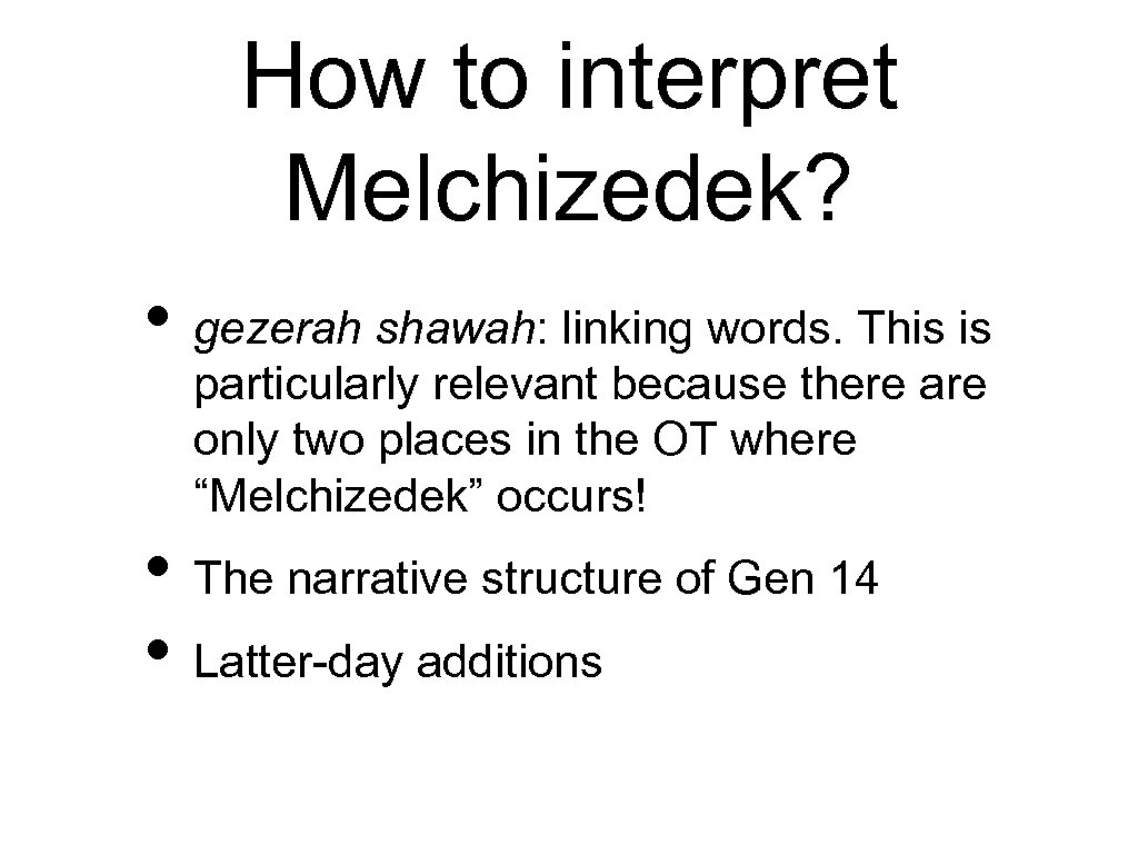 How to interpret Melchizedek? • gezerah shawah: linking words. This is particularly relevant because