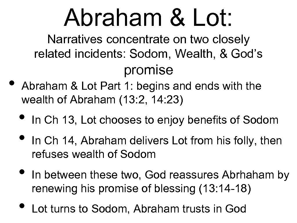 Abraham & Lot: Narratives concentrate on two closely related incidents: Sodom, Wealth, & God's