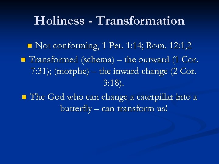 Holiness - Transformation Not conforming, 1 Pet. 1: 14; Rom. 12: 1, 2 n