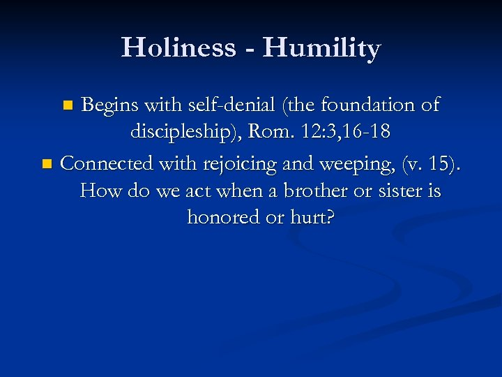 Holiness - Humility Begins with self-denial (the foundation of discipleship), Rom. 12: 3, 16