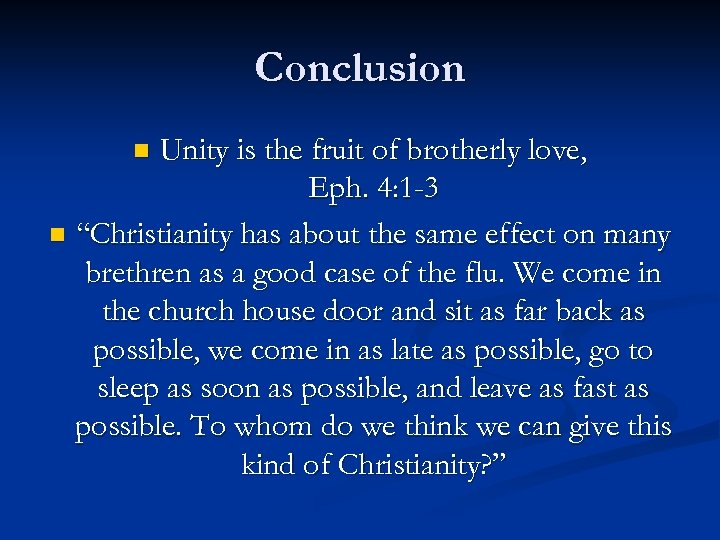 "Conclusion Unity is the fruit of brotherly love, Eph. 4: 1 -3 n ""Christianity"
