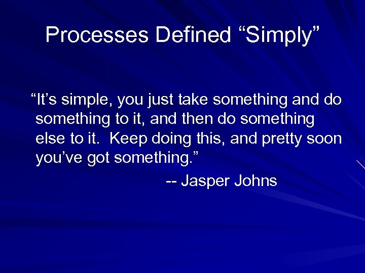 """Processes Defined """"Simply"""" """"It's simple, you just take something and do something to it,"""