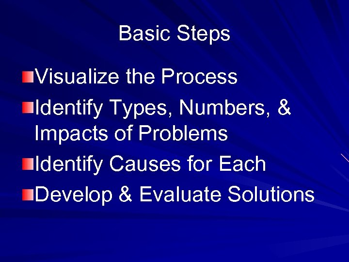 Basic Steps Visualize the Process Identify Types, Numbers, & Impacts of Problems Identify Causes