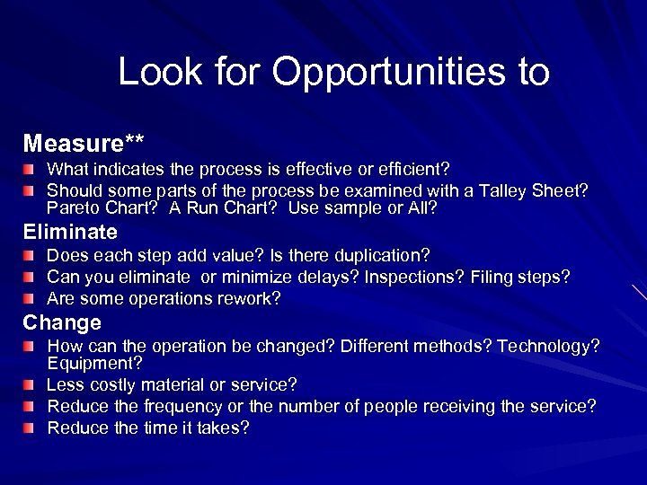 Look for Opportunities to Measure** What indicates the process is effective or efficient? Should