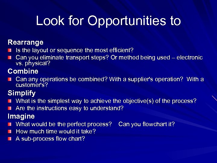 Look for Opportunities to Rearrange Is the layout or sequence the most efficient? Can