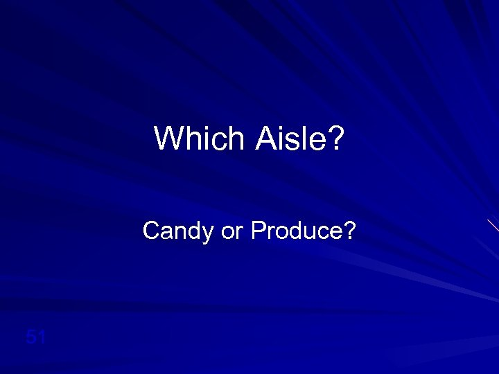 Which Aisle? Candy or Produce? 51