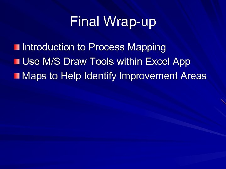 Final Wrap-up Introduction to Process Mapping Use M/S Draw Tools within Excel App Maps