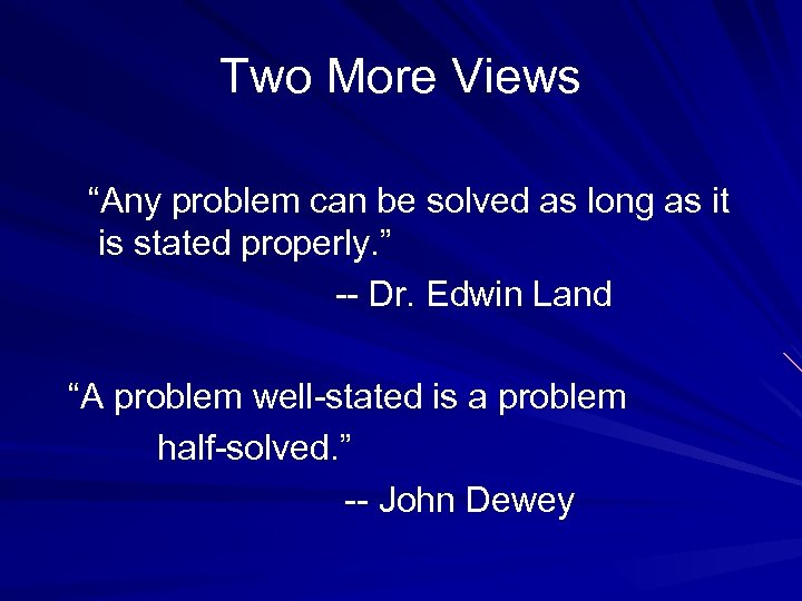 """Two More Views """"Any problem can be solved as long as it is stated"""